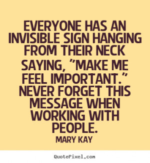 Mary Kay picture quotes - Everyone has an invisible sign hanging from ...