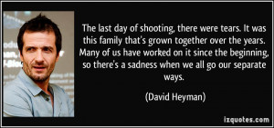 The last day of shooting, there were tears. It was this family that's ...