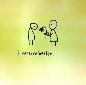 Respect yourself enough | Best for me quotes, You deserve ... |Find What You Deserve Quotes