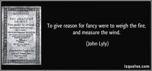 quote to give reason for fancy were to weigh the fire and measure the