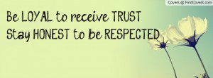 be loyal to receive truststay honest to be respected , Pictures
