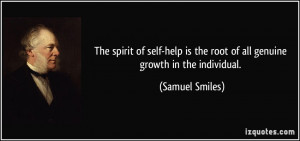 ... is the root of all genuine growth in the individual. - Samuel Smiles