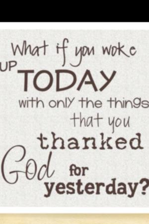 try to thank God every night for all the blessings I have. From ...