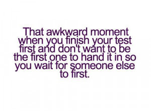 That awkward moment when you finish your test first and don't want to ...