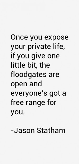 Once you expose your private life, if you give one little bit, the ...