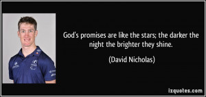 God's promises are like the stars; the darker the night the brighter ...