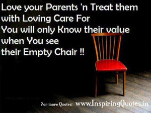 Love your parents and Treat them with Loving care for you will only ...