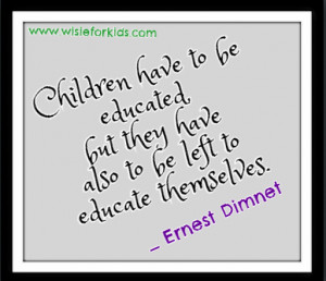 ... But They Have Also To Be Left To Educate Themeselves - Children Quote