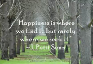 Happiness Is Where We Find It, but Rarely Where We Seek It.