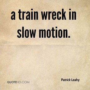 Patrick Leahy - a train wreck in slow motion.