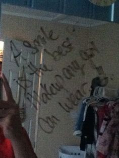Writing inspirational quotes on my bedroom mirror. :) More