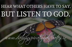 ... have to say, but listen to God. ~ Anonymous ( Inspiring Quotes