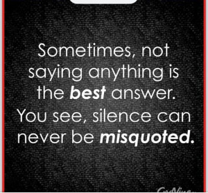 Silence can be golden,