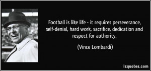 ... hard work, sacrifice, dedication and respect for authority. - Vince