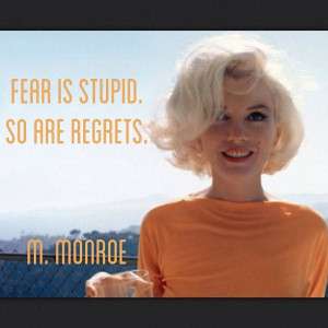 Fear is stupid. So are regrets. Marilyn Monroe #quote #lawoftravelling