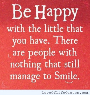 Be happy with the little you have