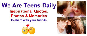 We Are Teens Daily:Teenage Quotes, Memories, Funny Photos