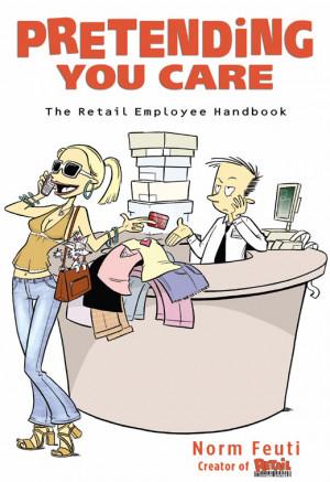 "... first book, ""Pretending You Care: The Retail Employee Handbook"