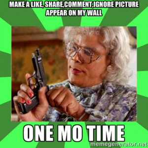 Madea - make a like, share,comment,ignore picture appear on my wall ...