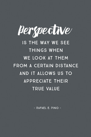 Perspective is the way we see things when we look at them from a ...