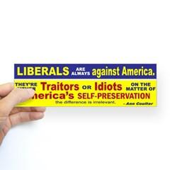 Liberals - Idiots or Traitors Quote Bumper Sticker