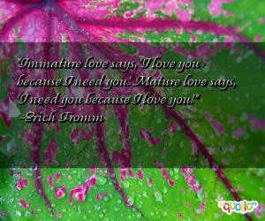 Im mature love says , 'I love you because I need you.' Mature love ...