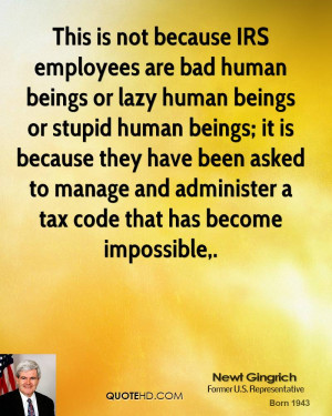This is not because IRS employees are bad human beings or lazy human ...