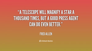 telescope will magnify a star a thousand times, but a good press ...