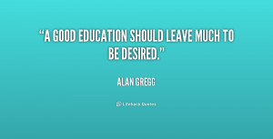 """good education should leave much to be desired."""""""