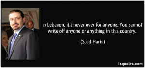 In Lebanon, it's never over for anyone. You cannot write off anyone or ...