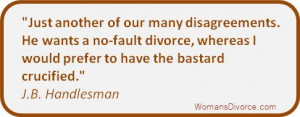 Ah, yes, divorce ... from the Latin word meaning to rip out a man's ...