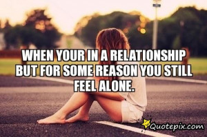 Quotes About Feeling Alone In A Relationship When your in a ...