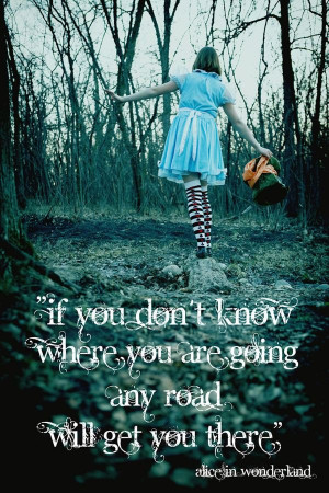 Alice in wonderland, quotes, sayings, where you are going