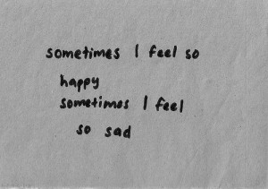 Sometimes I feel so happy Sometimes I feel so sad – Curiosity Quote ...