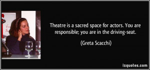 Theatre is a sacred space for actors. You are responsible; you are in ...