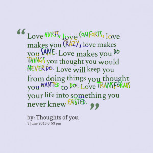 Quotes Picture: love hurts, love comforts, love makes you crazy, love ...