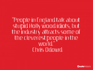 People in England talk about stupid Hollywood idiots, but the industry ...