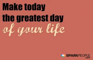 Free on Motivational Quote Make Today The Greatest Day Of Your Life