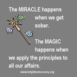 The miracle happens when we get sober...