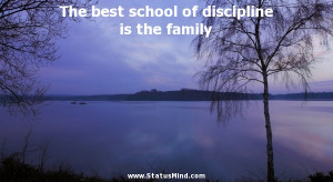 The best school of discipline is the family - Samuel Smiles Quotes ...