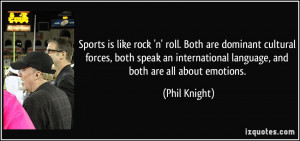 ... international language, and both are all about emotions. - Phil Knight