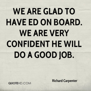 We are glad to have Ed on board. We are very confident he will do a ...