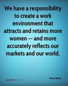 We have a responsibility to create a work environment that attracts ...