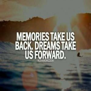 Memories take us Back, Dreams take us forward. #quotes #dream