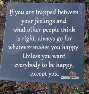 If you are trapped between your feelings and what other people think ...