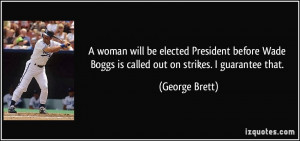 woman will be elected President before Wade Boggs is called out on ...