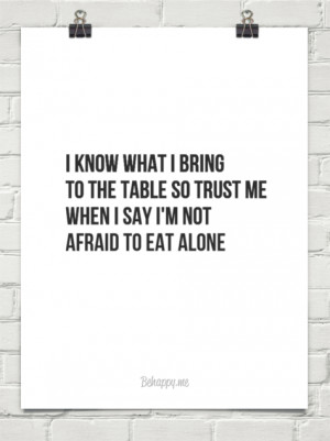 know what i bring to the table so trust me when i say i'm not afraid ...