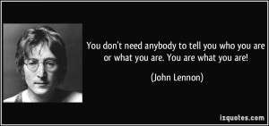 You don't need anybody to tell you who you are or what you are. You ...