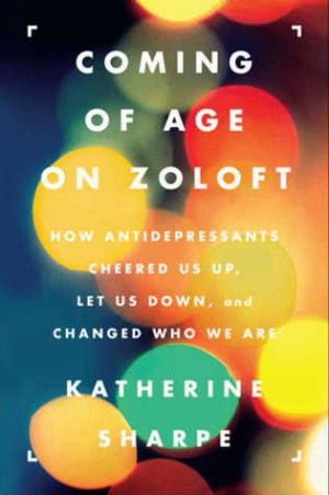 Coming of Age on Zoloft: How Antidepressants Cheered Us Up, Let Us ...