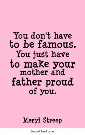 Making Parents Proud Quotes. QuotesGram